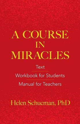 A Course in Miracles: Text, Workbook for Students, Manual for Teachers
