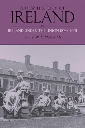 A New History of Ireland: Volume VI: Ireland under the Union, II: 1870-1921