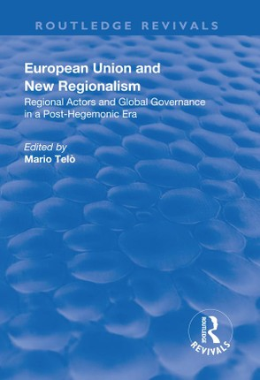 European Union and New Regionalism: Europe and Globalization in Comparative Perspective