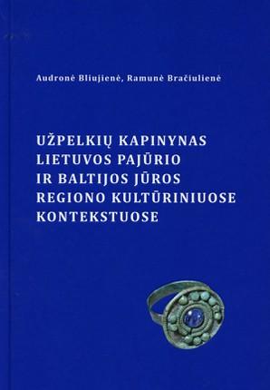 Užpelkių kapinynas Lietuvos pajūrio ir Baltijos jūros regiono kultūriniuose kontekstuose