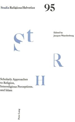 Scholarly Approaches to Religion, Interreligious Perceptions, and Islam