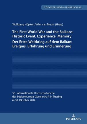 The First World War and the Balkans: Historic Event, Experience, Memory Der Erste Weltkrieg auf dem Balkan: Ereignis, Erfahrung und Erinnerung