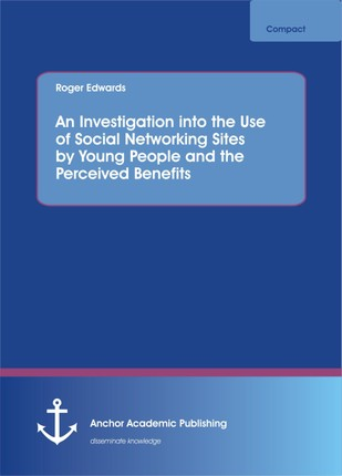 An Investigation into the Use of Social Networking Sites by Young People and the Perceived Benefits