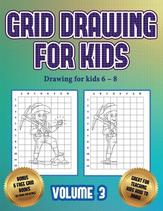 Drawing for kids 6 - 8 (Grid drawing for kids - Volume 3): This book teaches kids how to draw using grids