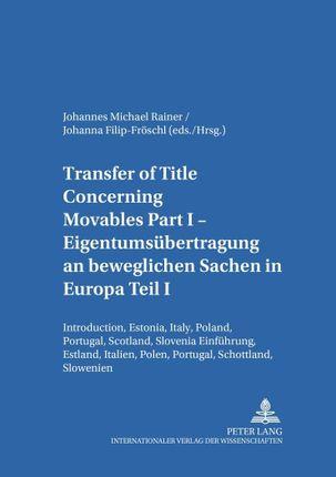 Transfer of Title Concerning Movables Part I. Eigentumsübertragung an beweglichen Sachen in Europa Teil I