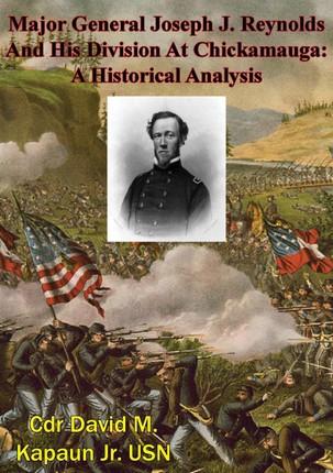 Major General Joseph J. Reynolds And His Division At Chickamauga: A Historical Analysis