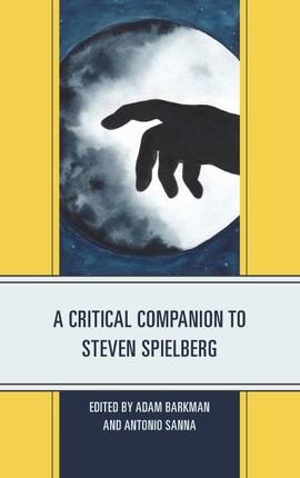 A Critical Companion to Steven Spielberg