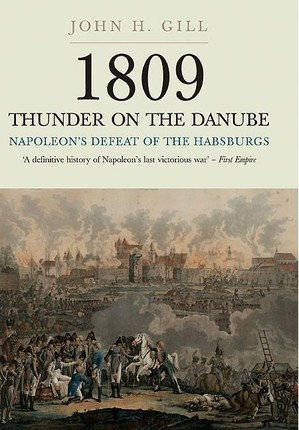 1809 Thunder on the Danube: Napoleon's Defeat of the Hapsburgs, Volume I