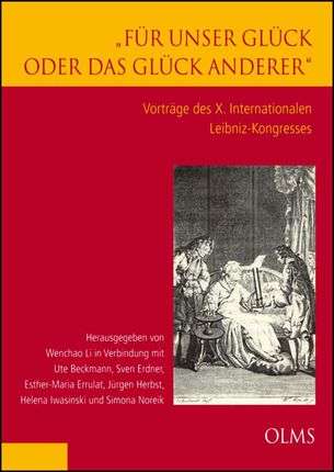 """""""Für unser Glück oder das Glück anderer"""". Vorträge des X. Internationalen Leibniz-Kongresses"""