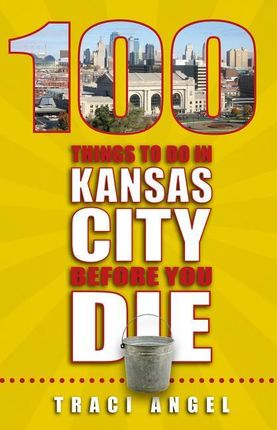 100 Things to Do in Kansas City Before You Die