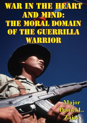 War In The Heart And Mind: The Moral Domain Of The Guerrilla Warrior
