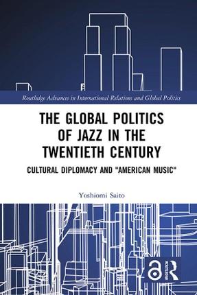 The Global Politics of Jazz in the Twentieth Century