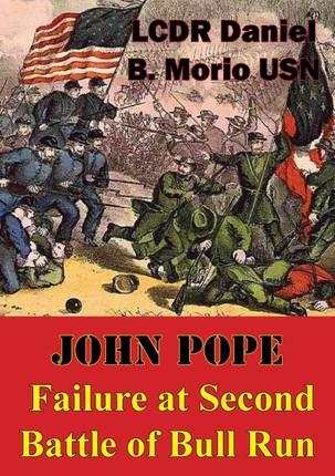 John Pope - Failure At Second Battle Of Bull Run