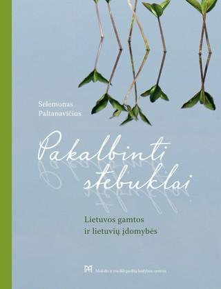 Pakalbinti stebuklai: Lietuvos gamtos ir lietuvių įdomybės