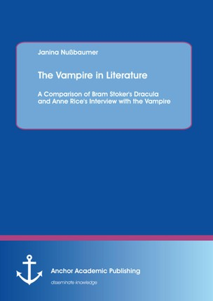 The Vampire in Literature: A Comparison of Bram Stoker's Dracula and Anne Rice's Interview with the Vampire