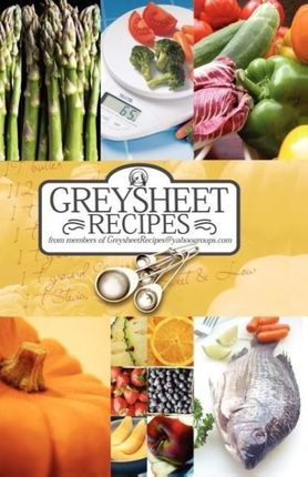 Greysheet Recipes Cookbook Greysheet Recipes Collection from Members of Greysheet Recipes Greysheet Recipes