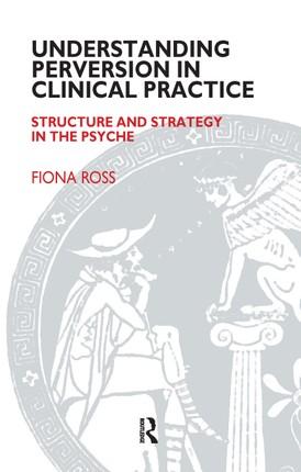 Understanding Perversion in Clinical Practice