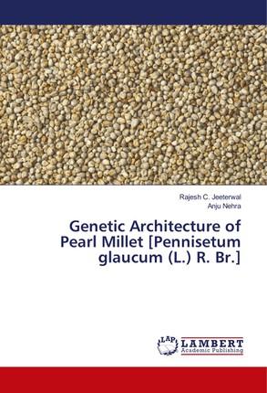 Genetic Architecture of Pearl Millet [Pennisetum glaucum (L.) R. Br.]