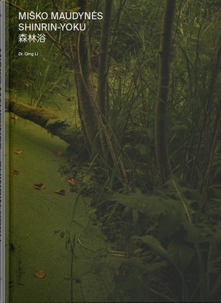 Miško maudynės. Shinrin-Yoku: apie gydantį gamtos poveikį žmogui