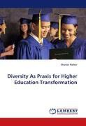 Diversity As Praxis for Higher Education Transformation