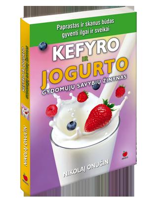 Kefyro ir jogurto gydomųjų savybių žinynas : paprastas ir lengvas kelias sveikatos ir ilgaamžiškumo link