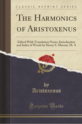 The Harmonics of Aristoxenus: Edited with Translation Notes, Introduction and Index of Words by Henry S. Macran, M. a (Classic Reprint)