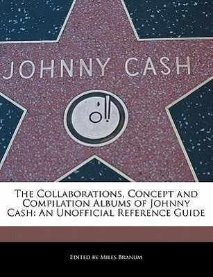 The Collaborations, Concept and Compilation Albums of Johnny Cash: An Unofficial Reference Guide