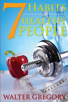 7 Habits of Healthy People: The Simple Guide: Helpful Tips of Healthy People