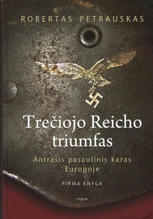 TREČIOJO REICHO TRIUMFAS: pirmoji bestselerių serijos apie Antrąjį pasaulinį karą dalis, kuri nustebins ne tik faktų gausa, bet ir įtraukiančiu detektyviniu rašymo stiliumi (net apie 200 nuotraukų ir žemėlapių!)