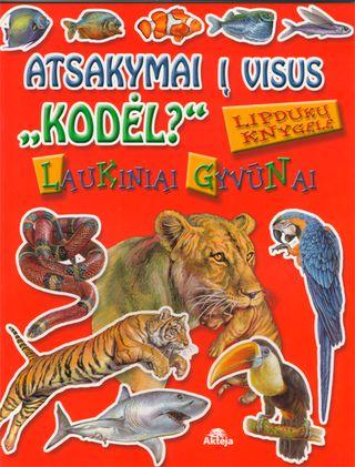 """Atsakymai į visus """"Kodėl?"""": laukiniai gyvūnai; lipdukų knygelė"""