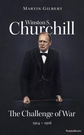 Winston S. Churchill: The Challenge of War, 1914-1916