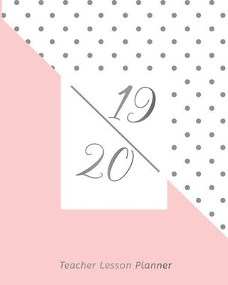 Teacher Lesson Planner 19 - 20: Teacher Weekly and Monthly Plan, for Productivity, Time Management & Peace of Mind Pink and Polka Dot Art Design