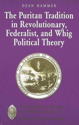 The Puritan Tradition in Revolutionary, Federalist, and Whig Political Theory