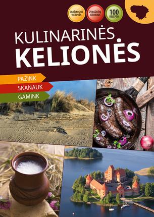 Kulinarinės kelionės: kulinarinių kelionių po Lietuvą vadovas