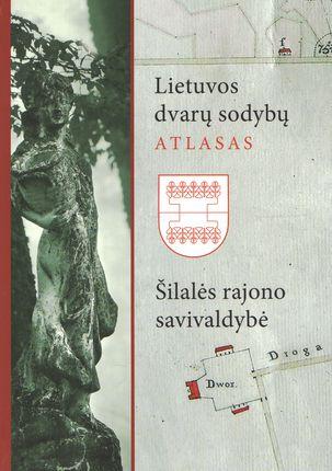 Lietuvos dvarų sodybų atlasas. I: Šilalės rajono savivaldybė