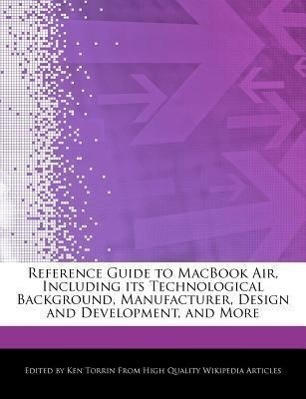 Reference Guide to Macbook Air, Including Its Technological Background, Manufacturer, Design and Development, and More