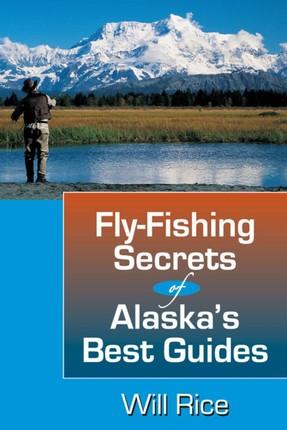 Fly-Fishing Secrets Alaska's Best Guides
