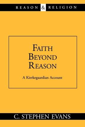 Faith Beyond Reason: A Kierkegaardian Account