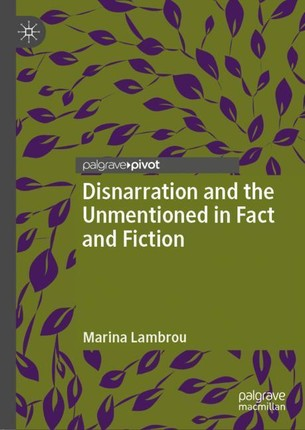 Disnarration and the Unmentioned in Fact and Fiction