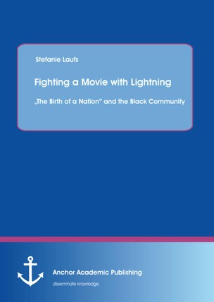 """Fighting a Movie with Lightning : """"The Birth of a Nation"""" and the Black Community"""