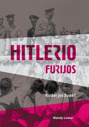 Hitlerio furijos. Kodėl jos žudė?
