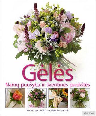 Gėlės. Namų puošyba ir šventinės puokštės