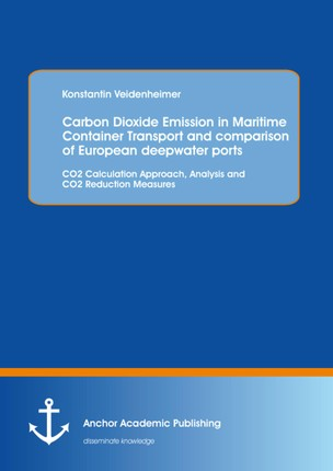 Carbon Dioxide Emission in Maritime Container Transport and comparison of European deepwater ports: CO2 Calculation Approach, Analysis and CO2 Reduction Measures