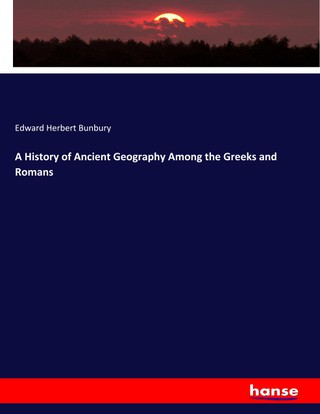 A History of Ancient Geography Among the Greeks and Romans