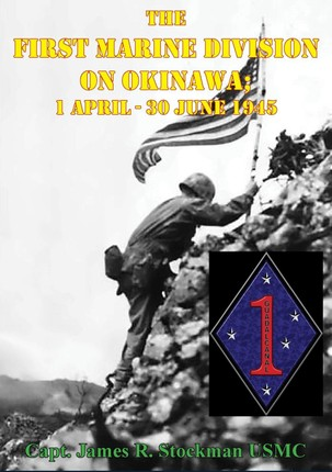 First Marine Division on Okinawa; 1 April - 30 June 1945 [Illustrated Edition]