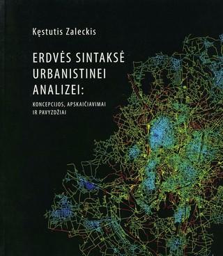 Erdvės sintaksė urbanistinei analizei: koncepcijos, apskaičiavimai ir pavyzdžiai