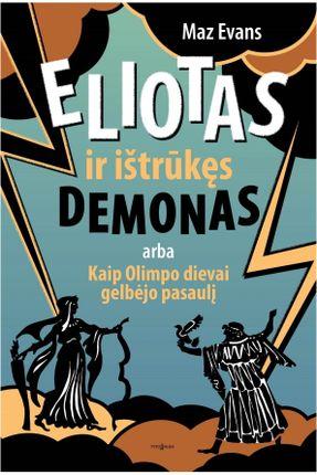 Eliotas ir ištrūkęs demonas, arba Kaip Olimpo dievai gelbėjo pasaulį