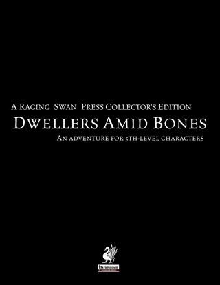 Raging Swan's Dwellers Amid Bones Collector's Edition