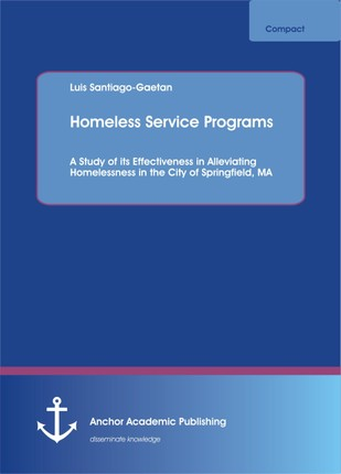 Homeless Service Programs. A Study of its Effectiveness in Alleviating Homelessness in the City of Springfield, MA