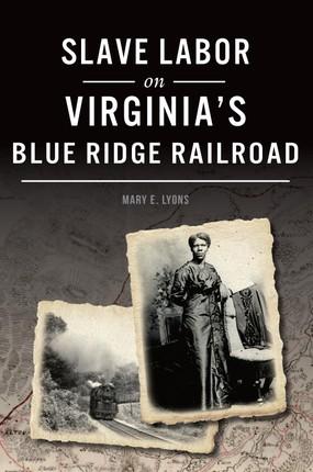 Slave Labor on Virginia's Blue Ridge Railroad